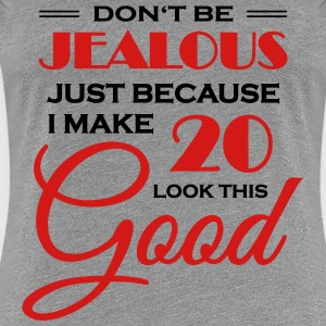 Don't be jealous because I make 20 look this good T-Shirts - Women's Premium T-Shirt
