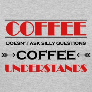 Coffee doesn't ask silly questions T-Shirts - Women's 50/50 T-Shirt
