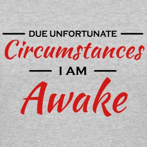 Due unfortunate circumstances I'm awake T-Shirts - Women's 50/50 T-Shirt