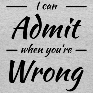 I can admit it when you're wrong T-Shirts - Women's 50/50 T-Shirt