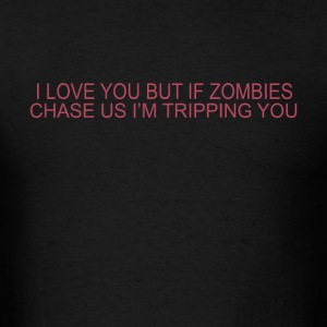 I love you but if zombies cgase US i'm tripping yo - Men's T-Shirt