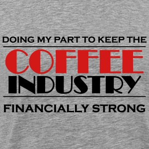 Doing my part to keep the coffee industry strong T-Shirts - Men's Premium T-Shirt