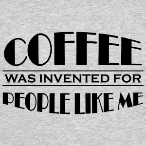 Coffee was invented for people like me T-Shirts - Men's 50/50 T-Shirt