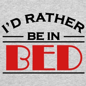 I'd rather be in bed T-Shirts - Men's 50/50 T-Shirt