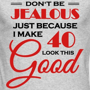 Don't be jealous because I make 40 look this good Long Sleeve Shirts - Men's Long Sleeve T-Shirt by Next Level