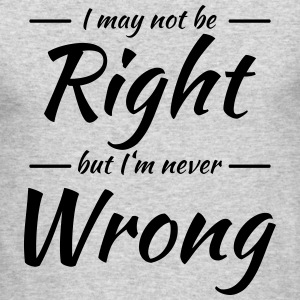 I may not be right, but I'm never wrong Long Sleeve Shirts - Men's Long Sleeve T-Shirt by Next Level