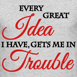 Every great idea I have gets me in trouble Long Sleeve Shirts - Men's Long Sleeve T-Shirt by Next Level