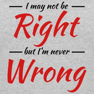 I may not be right, but I'm never wrong T-Shirts - Women's 50/50 T-Shirt