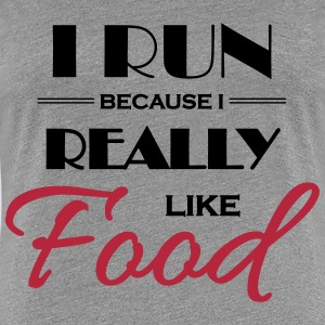 I run because I really like food T-Shirts - Women's Premium T-Shirt