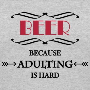 Beer because adulting is hard T-Shirts - Women's 50/50 T-Shirt
