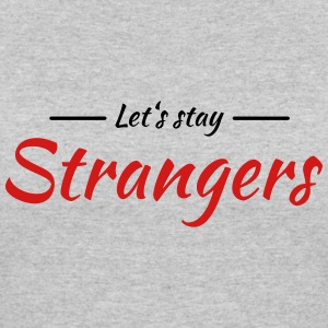 Let's stay strangers T-Shirts - Women's 50/50 T-Shirt
