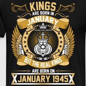 The Real Kings Are Born On January 1945 T-Shirts - Men's Premium T-Shirt