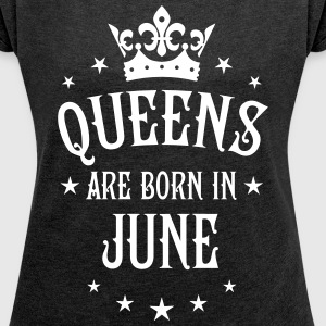 Queens are born in June birthday sexy Woman Tee - Women´s Roll Cuff T-Shirt