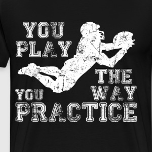You Play the Way You Practice Football Player  T-Shirts - Men's Premium T-Shirt