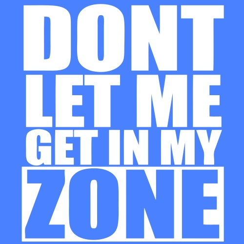 Don't Let Me Get In My Zone - stayflyclothing.com