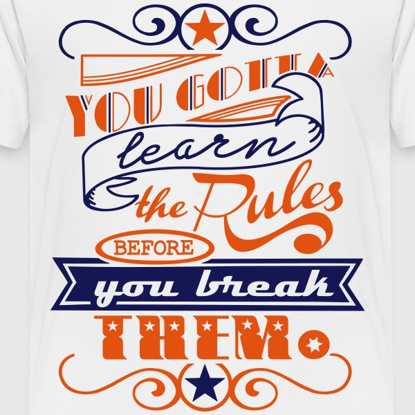 You Gotta Learn The Rules 2C - Kids' Premium T-Shirt