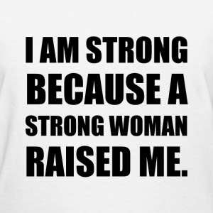 Strong Woman Raised Me - Women's T-Shirt