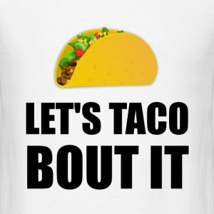 Lets Taco Bout It - Men's T-Shirt