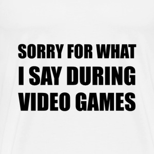Sorry Say Video Games - Men's Premium T-Shirt