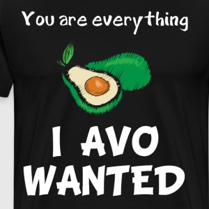 You are Everything I Avo Wanted Avocado Lover T-Shirts - Men's Premium T-Shirt