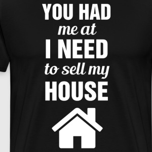 You had me at I Need to Sell My House Real Estate  T-Shirts - Men's Premium T-Shirt
