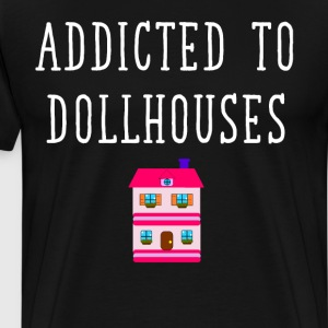 Addicted to Dollhouses Toys Dolls Fantasy T-Shirt T-Shirts - Men's Premium T-Shirt