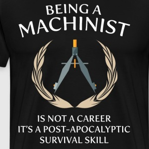 Machinist Not a Career Post-Apocalyptic Survival  T-Shirts - Men's Premium T-Shirt