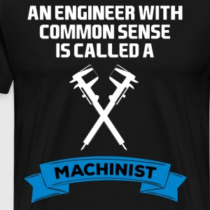 An Engineer with Common Sense is a Machinist T-Shirts - Men's Premium T-Shirt