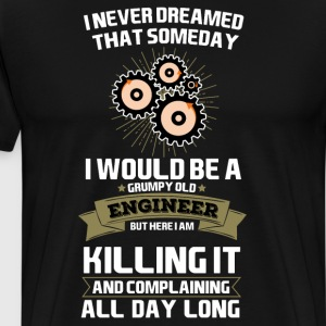 Never Dreamed I'd Be Grumpy Engineer Tradesman  T-Shirts - Men's Premium T-Shirt