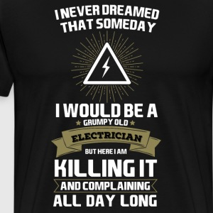 Never Dreamed I'd Be Grumpy Electrician Tradesman  T-Shirts - Men's Premium T-Shirt