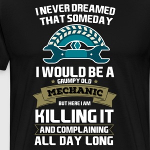 Never Dreamed I'd Be Grumpy Mechanic Tradesman T-Shirts - Men's Premium T-Shirt