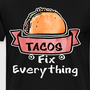 Tacos Fix Everything Mexican Food Foodie T-Shirt T-Shirts - Men's Premium T-Shirt