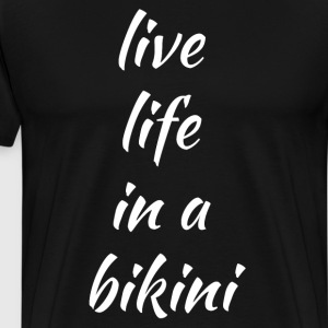 Live Life in a Bikini Summertime Beach Vacation T-Shirts - Men's Premium T-Shirt