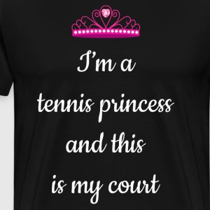 I'm a Tennis Princess and This is My Court T-Shirt T-Shirts - Men's Premium T-Shirt