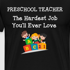 Preschool Teacher Hardest Job You'll Ever Love  T-Shirts - Men's Premium T-Shirt