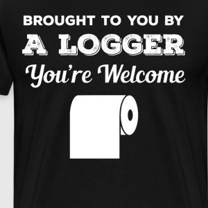 Brought to You by a Logger You're Welcome T-Shirt T-Shirts - Men's Premium T-Shirt