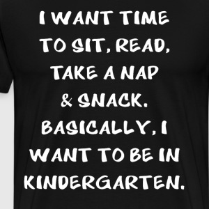 Want Time to Sit Read Nap & Snack Kindergarten  T-Shirts - Men's Premium T-Shirt