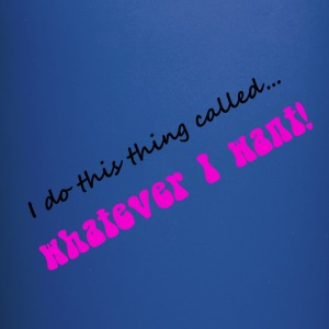 I do this thing called...whatever I want! - Full Color Mug
