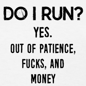 Provocative Quotes: Do I Run? T-Shirts - Women's T-Shirt