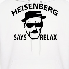 Heisenberg Says Relax Hoodies