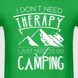 I don`t need therapy I just need to go camping - Men's T-Shirt
