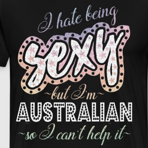 Hate being Sexy I'm Australian So I Can't Help It  T-Shirts - Men's Premium T-Shirt