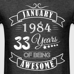 January 1984 33 years of being awesome - Men's T-Shirt