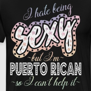 Hate being Sexy I'm Puerto Rican I Can't Help It T-Shirts - Men's Premium T-Shirt
