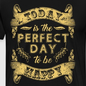 Today is the Perfect Day to be Happy Positivity  T-Shirts - Men's Premium T-Shirt