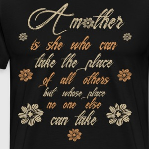 She Who Can Take the Place of All Others Mother  T-Shirts - Men's Premium T-Shirt