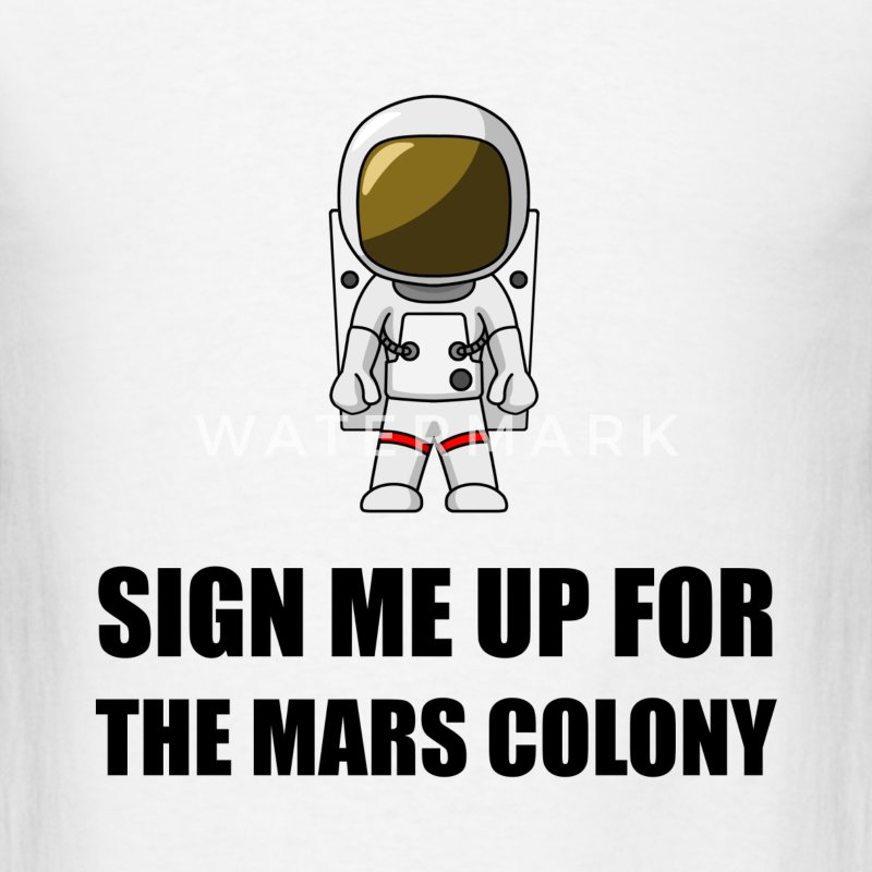 Sign Up Mars Colony T-Shirt | Spreadshirt