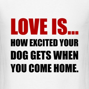 Love Is Dog Excited Come Home - Men's T-Shirt
