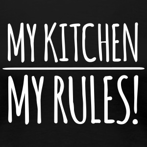 my-kitchen-my-rules T-Shirts - Women's Premium T-Shirt
