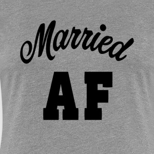 Married AF Funny Shirt - Women's Premium T-Shirt